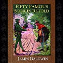 Fifty Famous Stories Retold Audiobook by James Baldwin Narrated by Cliff Roles