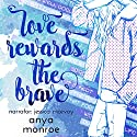 Love Rewards the Brave Audiobook by Anya Monroe Narrated by Jessica McEvoy