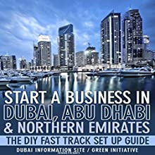 Start a Business in Dubai, Abu Dhabi & Northern Emirates: The DIY Fast Track Set up Guide Audiobook by Christine O. Sunil S. Narrated by Gregory Allen Siders