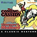 The Coming of Cassidy: A Hopalong Cassidy Novel Audiobook by Clarence E. Mulford Narrated by R. C. Bray