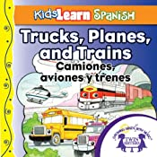 Kids Learn Spanish: Trucks, Planes and Trains (Transportation): Camiones, Aviones y Trenes | [Kim Mitzo Thompson]