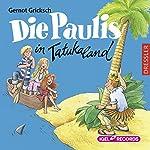 Die Paulis in Tatukaland | Gernot Gricksch
