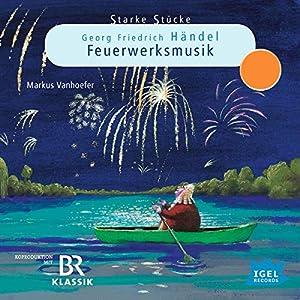 Georg Friedrich Händel: Feuerwerksmusik (Starke Stücke) Hörspiel