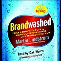 Brandwashed: Tricks Companies Use to Manipulate Our Minds and Persuade Us to Buy (       UNABRIDGED) by Martin Lindstrom Narrated by Dan Woren