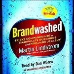 Brandwashed: Tricks Companies Use to Manipulate Our Minds and Persuade Us to Buy | Martin Lindstrom