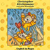 Unglück im Regen (Christopher Kirchenmaus und seine Mäuselieder 1)   Gertrud Schmalenbach