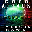 Grid Attack Cyber War - The Trilogy Audiobook by Emerson Hawk Narrated by Kevin Pierce, Becket Royce