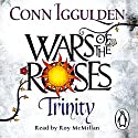 Wars of the Roses: Trinity Audiobook by Conn Iggulden Narrated by Roy McMillan