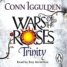 Wars of the Roses: Trinity (       UNABRIDGED) by Conn Iggulden Narrated by Roy McMillan