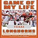 Game of My Life: Texas Longhorns: Memorable Stories of Longhorns Football (       UNABRIDGED) by Bill Frisbie, Michael Pearle Narrated by Bob Souer