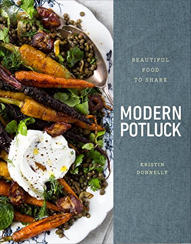 Modern Potluck: Beautiful Food to Share by Kristin Donnelly