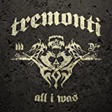 All I Was Tremonti