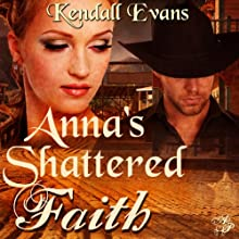 Anna's Shattered Faith (       UNABRIDGED) by Kendall Evans Narrated by Julia Farhat