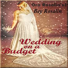 Wedding on a Budget: Cheapest Way to Have a Wedding (       UNABRIDGED) by Ora Rosalin, Bey Rosalin Narrated by Annette Martin