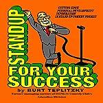 Standup for Your Success | Burt Teplitzky