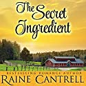 The Secret Ingredient Audiobook by Raine Cantrell Narrated by Cassandra Livingston
