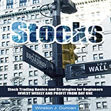 Stocks: Stock Trading Basics and Strategies for Beginners - Invest Wisely and Profit from Day One Audiobook by Winston J. Duncan Narrated by Dave Wright
