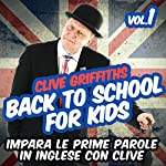 Back to school for kids Vol. 1: Impara le prime parole in inglese con Clive | Clive Griffiths
