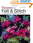 Flowers in Felt & Stitch: Creating Be...