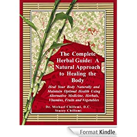 The Complete Herbal Guide: A Natural Approach to Healing the Body - Heal Your Body Naturally and Maintain Optimal Health Using Alternative Medicine, Herbals, ... Fruits and Vegetables (English Edition)