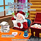 Soraya Diase Coffelt It's Not about You Mr. Santa Claus: A Love Letter about the True Meaning of Christmas (Morgan James Kids)