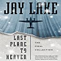 Last Plane to Heaven: The Final Collection Audiobook by Jay Lake Narrated by Robin Miles, Victor Bevine, Jay Snyder, Katherine Kellgren
