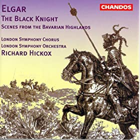 Elgar: Black Knight (The) / Scenes From the Bavarian Highlands