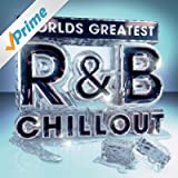 Worlds Greatest R&B Chillout - The Only Chilled Smooth Slow Jams Album You'll Ever Need (RnB Slowjamz Edition)