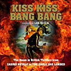 Kiss Kiss, Bang Bang: The Boom in British Thrillers from Casino Royale to The Eagle Has Landed Hörbuch von Mike Ripley, Lee Child - foreword Gesprochen von: Jonathan Keeble