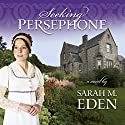 Seeking Persephone Audiobook by Sarah M. Eden Narrated by Aubrey Warner