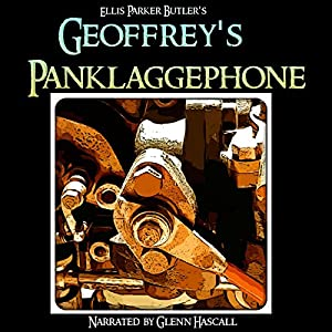 Geoffrey's Panklaggephone | [Ellis Parker Butler]