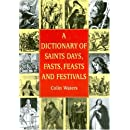 A Dictionary of Saints Days, Fasts, Feasts and Festivals (Reference)