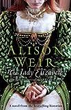 Alison Weir The Lady Elizabeth