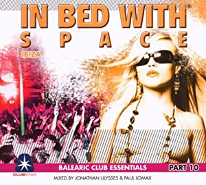 In Bed With Space, Part 10: Balearic Club Essentials - Mixed By Jonathan Ulysses & Paul Lomax