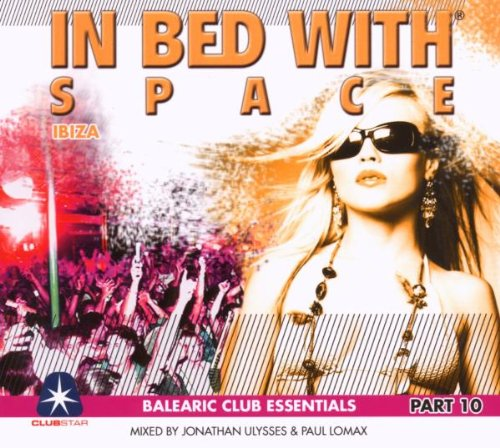 Bob Sinclar - In Bed With Space, Part 10: Balearic Club Essentials - Mixed By Jonathan Ulysses & Paul Lomax - Zortam Music