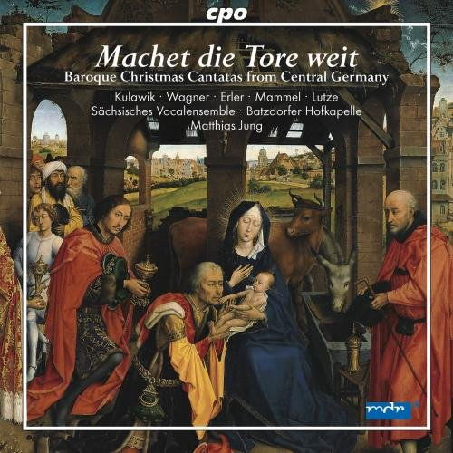 MACHET DIE TORE WEIT: BAROQUE CHRISTMAS CANTATAS FROM CENTRAL GERMANY