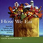 How We Eat: Appetite, Culture, and the Psychology of Food | Leon Rappoport
