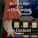 Better off Dead in Deadwood: Deadwood, Book 4 (       UNABRIDGED) by Ann Charles Narrated by Caroline Shaffer