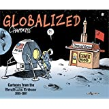 GLOBALIZED - CARTONNS FROM THE HERALD INTERNATIONAL TRIBUNE 2005-2007