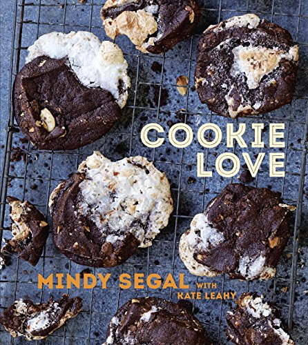Cookie Love: 60 Recipes and Techniques for Turning the Ordinary into the Extraordinary by Mindy Segal, Kate Leahy