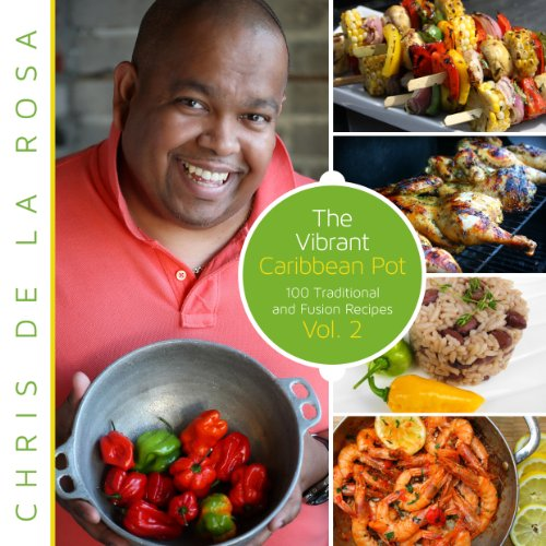 The Vibrant Caribbean Pot: 100 Traditional And Fusion Recipes Vol 2