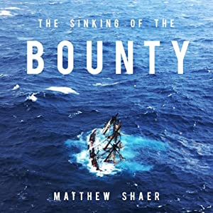 The Sinking of the Bounty: The True Story of a Tragic Shipwreck and its Aftermath | [Matthew Shaer]