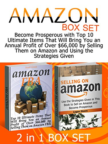Amazon Box Set: Become Prosperous with Top 10 Ultimate Items That Will Bring You an Annual Profit of Over $66,000 by Selling Them on Amazon and Using the ... Selling on Amazon Book, selling on Amazon)