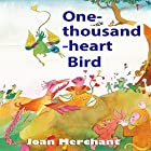 One-Thousand-Hearts Bird: Bedtime Stories for Your Kids to Have Pleasant Minds and Good Sleep Hörbuch von Joan Merchant Gesprochen von: Ginger Cucolo