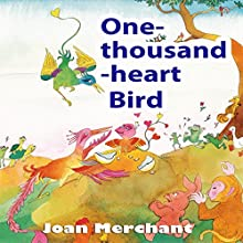 One-Thousand-Hearts Bird: Bedtime Stories for Your Kids to Have Pleasant Minds and Good Sleep Audiobook by Joan Merchant Narrated by Ginger Cucolo