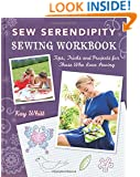 Sew Serendipity Sewing Workbook: Tips, Tricks and Projects for Those Who Love Sewing