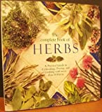 The Complete Book of Herbs: A Practical Guide to Cultivating, Drying, and Cooking With More Than 50 Herbs (1561383511) by Callery, Emma
