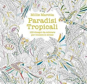 Paradisi tropicali. 100 disegni da colorare per vincere lo stress