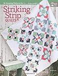 Striking Strip Quilts: 16 Amazing Pat...