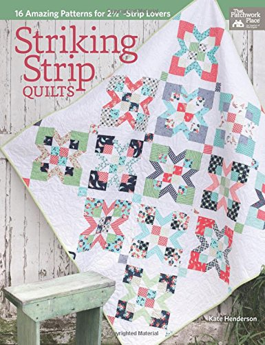 Striking Strip Quilts: 16 Amazing Patterns for 2 1/2